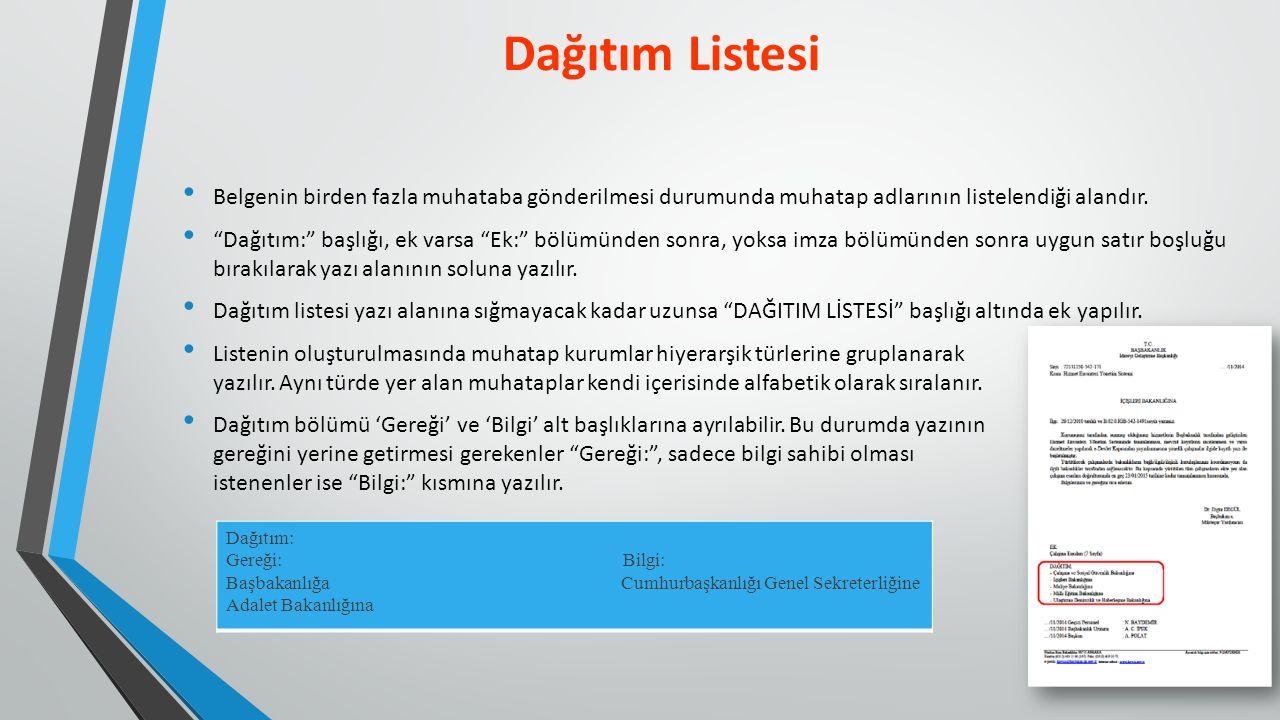 Dağıtım Listesi Belgenin birden fazla muhataba gönderilmesi durumunda muhatap adlarının listelendiği alandır.