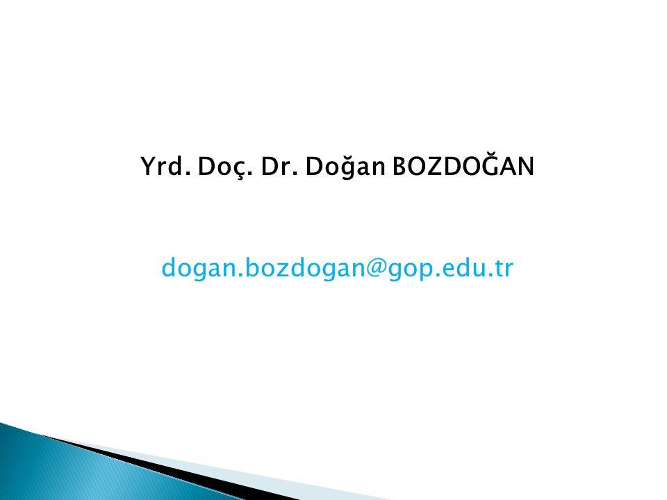 Yrd. Doç. Dr. Doğan BOZDOĞAN dogan.bozdogan@gop.edu.tr