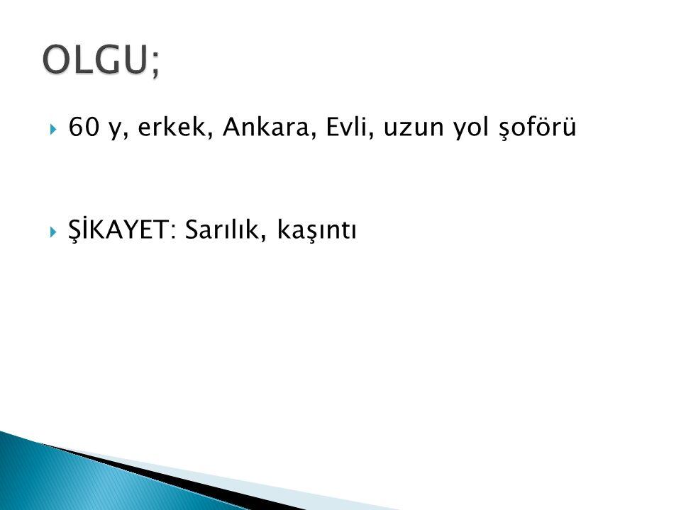 OLGU; 60 y, erkek, Ankara, Evli, uzun yol şoförü