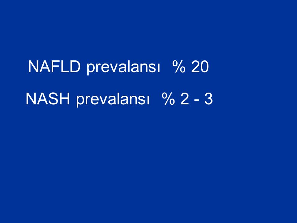 NAFLD prevalansı % 20 NASH prevalansı % 2 - 3