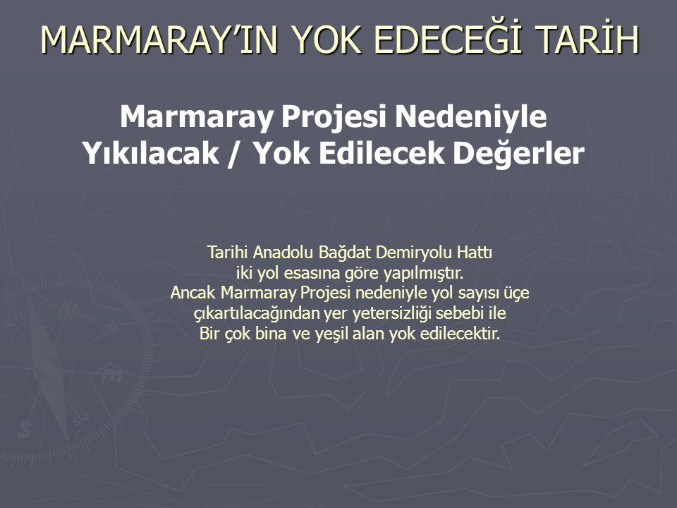 Marmaray Projesi Nedeniyle Yıkılacak / Yok Edilecek Değerler