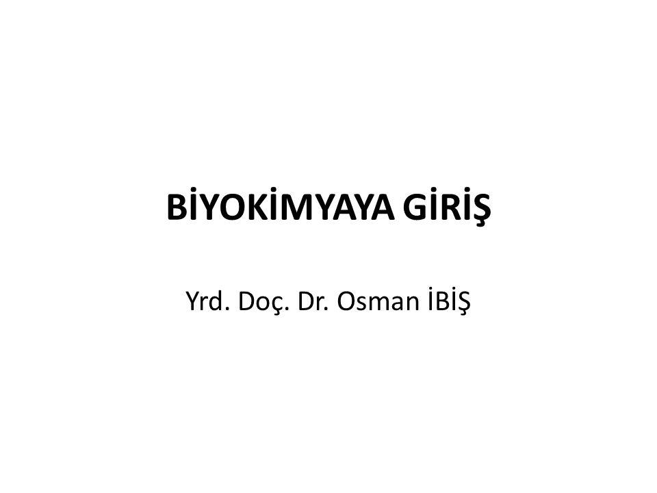 BİYOKİMYAYA GİRİŞ Yrd. Doç. Dr. Osman İBİŞ