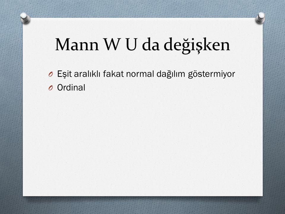 Mann W U da değişken Eşit aralıklı fakat normal dağılım göstermiyor