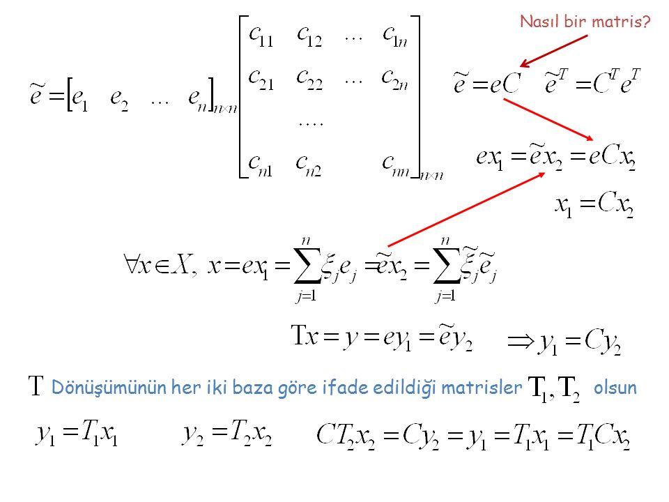 Dönüşümünün her iki baza göre ifade edildiği matrisler olsun