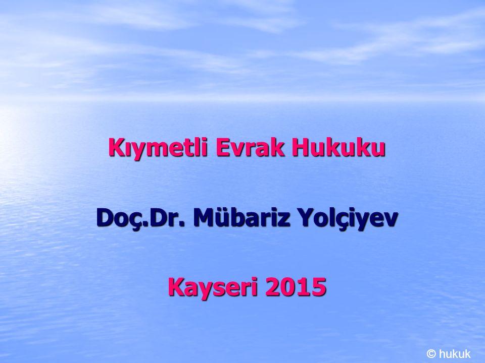 Kıymetli Evrak Hukuku Doç.Dr. Mübariz Yolçiyev Kayseri 2015