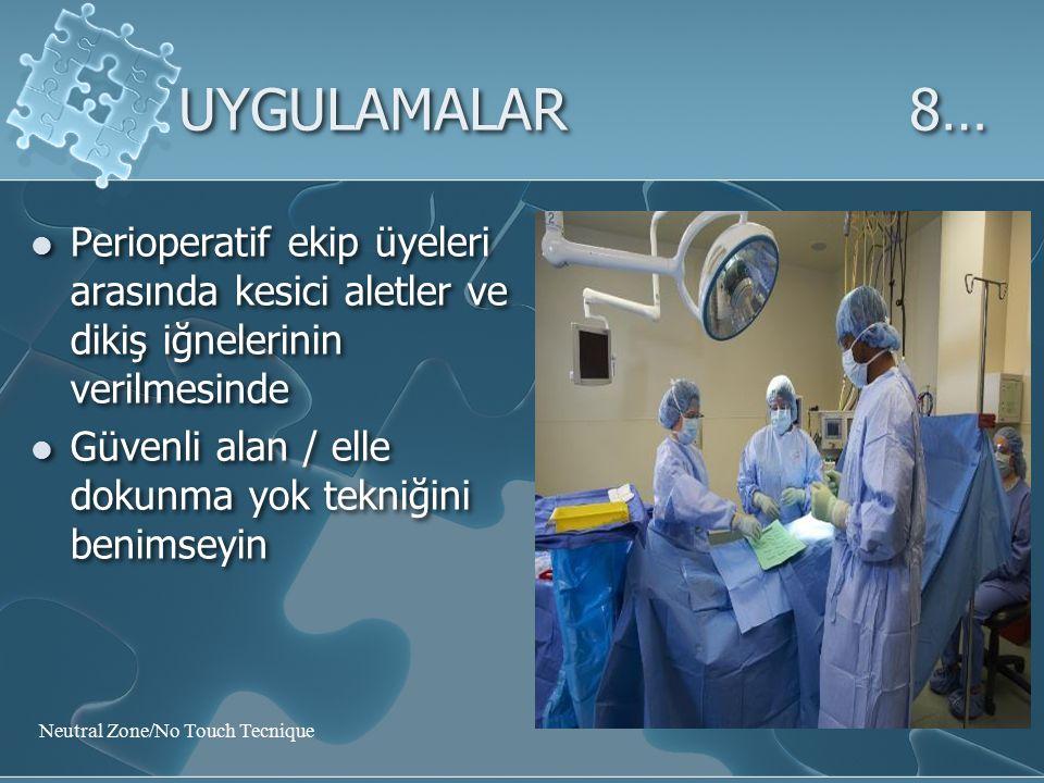 UYGULAMALAR 8… Perioperatif ekip üyeleri arasında kesici aletler ve dikiş iğnelerinin verilmesinde.