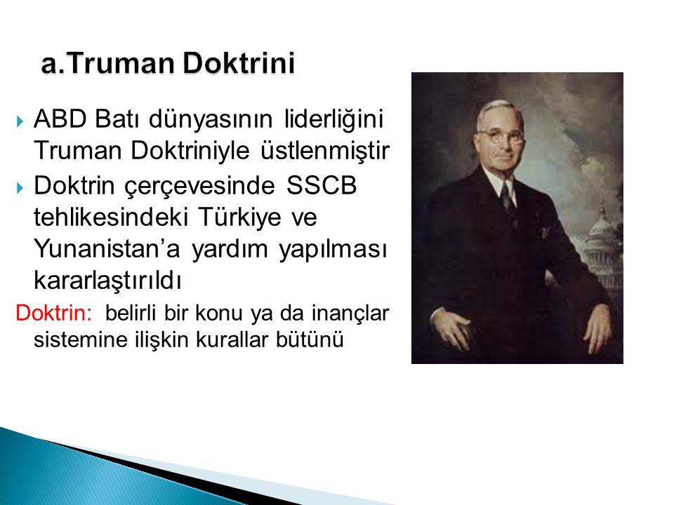 a.Truman Doktrini ABD Batı dünyasının liderliğini Truman Doktriniyle üstlenmiştir.