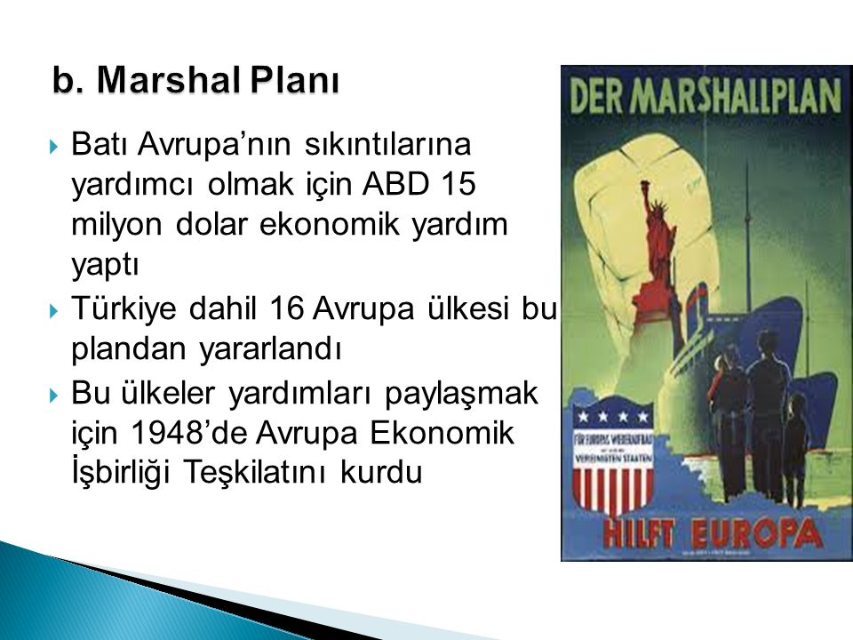 b. Marshal Planı Batı Avrupa'nın sıkıntılarına yardımcı olmak için ABD 15 milyon dolar ekonomik yardım yaptı.