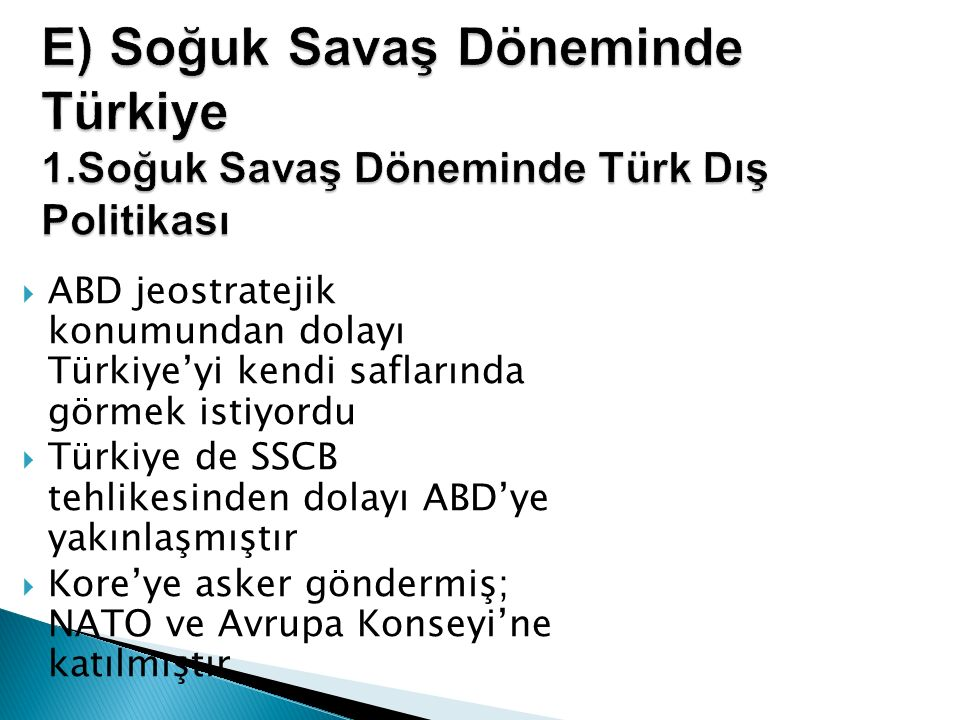 E) Soğuk Savaş Döneminde Türkiye 1