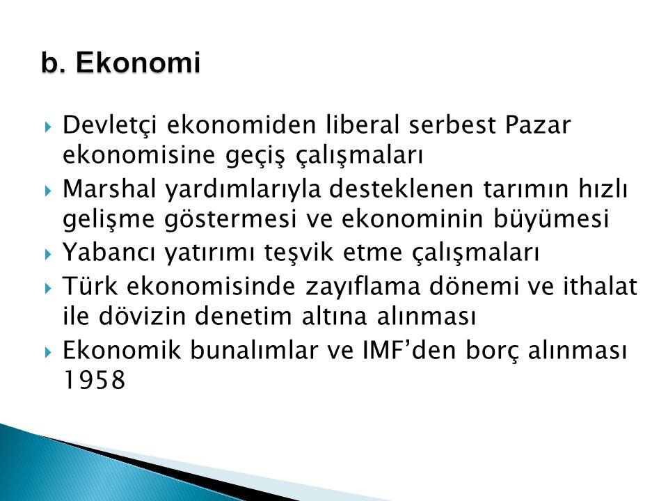 b. Ekonomi Devletçi ekonomiden liberal serbest Pazar ekonomisine geçiş çalışmaları.