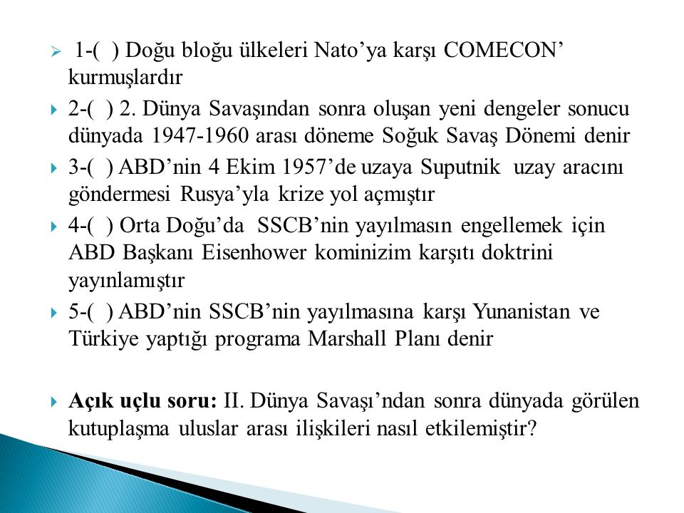 1-( ) Doğu bloğu ülkeleri Nato'ya karşı COMECON' kurmuşlardır