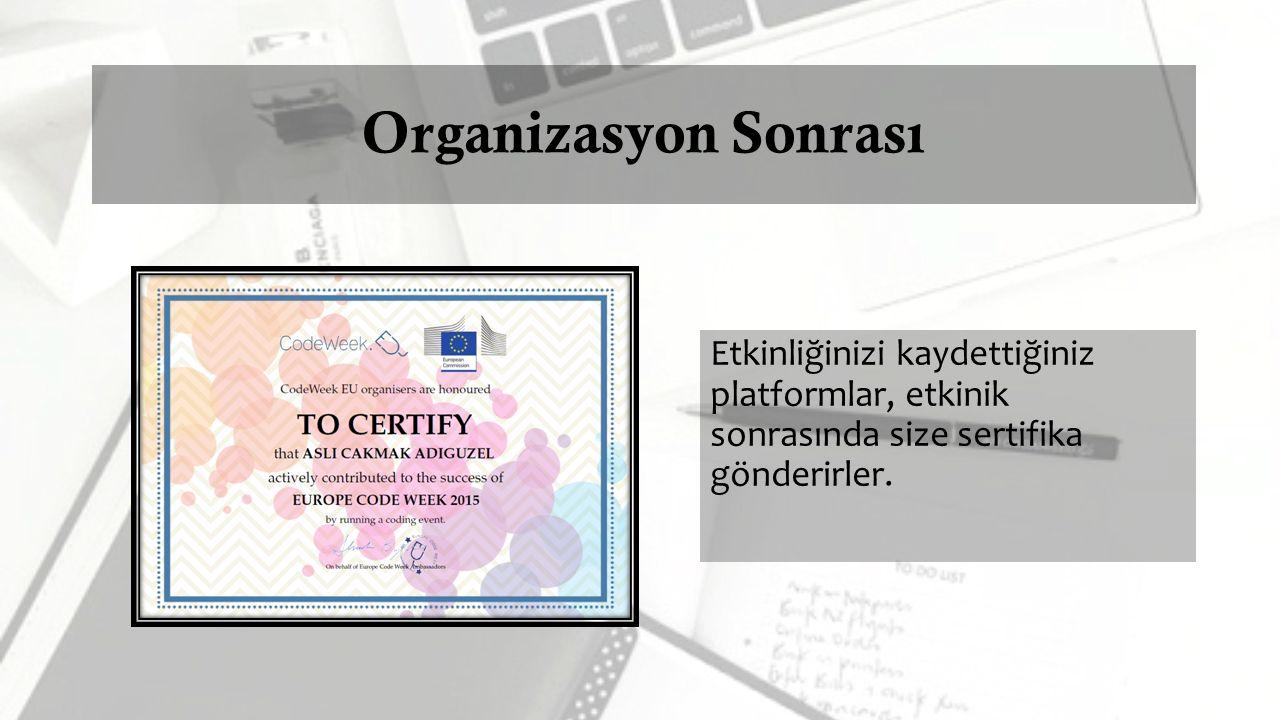 Organizasyon Sonrası Etkinliğinizi kaydettiğiniz platformlar, etkinik sonrasında size sertifika gönderirler.