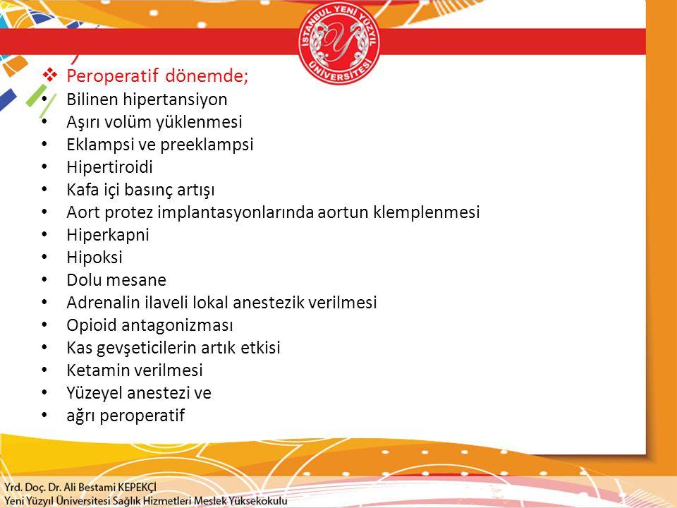 Peroperatif dönemde; Bilinen hipertansiyon Aşırı volüm yüklenmesi