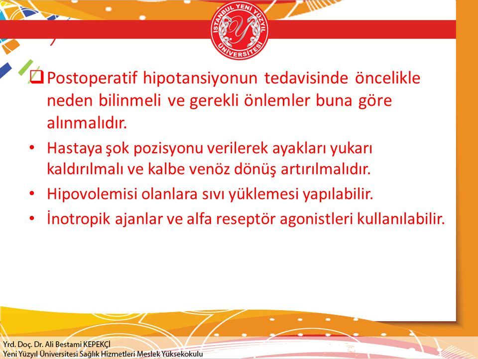 Postoperatif hipotansiyonun tedavisinde öncelikle neden bilinmeli ve gerekli önlemler buna göre alınmalıdır.