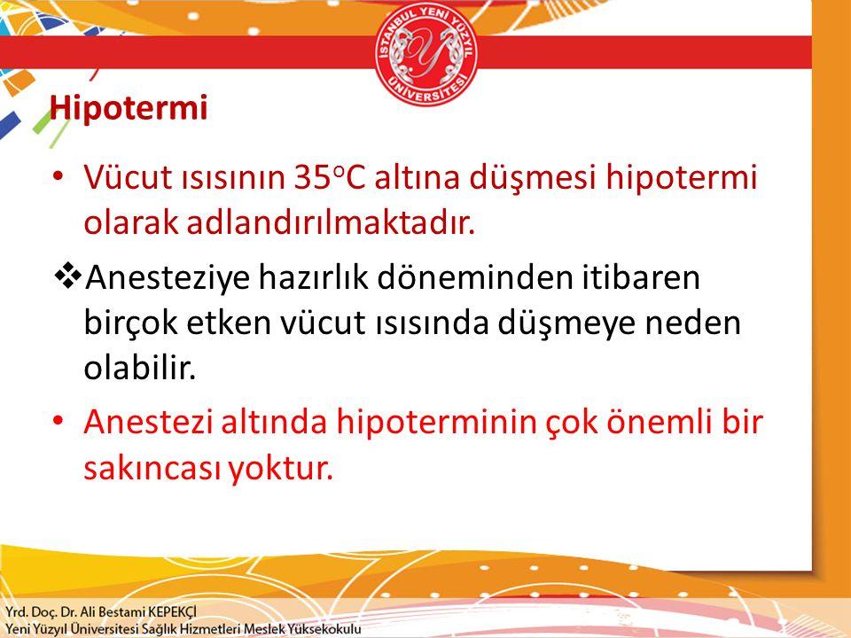 Hipotermi Vücut ısısının 35oC altına düşmesi hipotermi olarak adlandırılmaktadır.