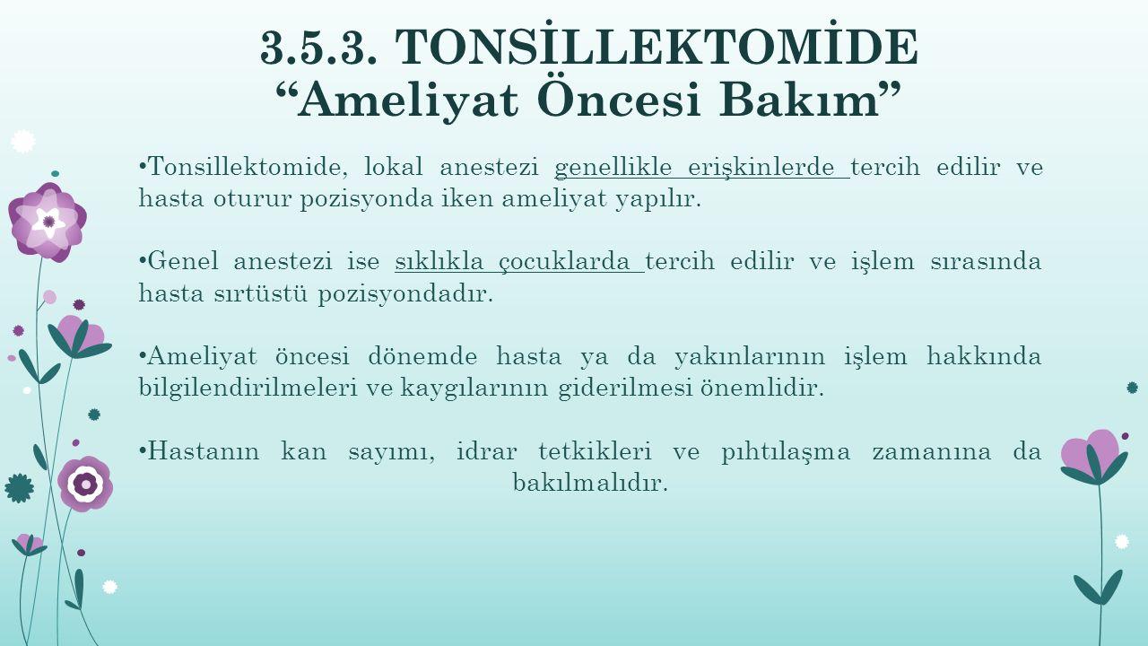 3.5.3. TONSİLLEKTOMİDE Ameliyat Öncesi Bakım