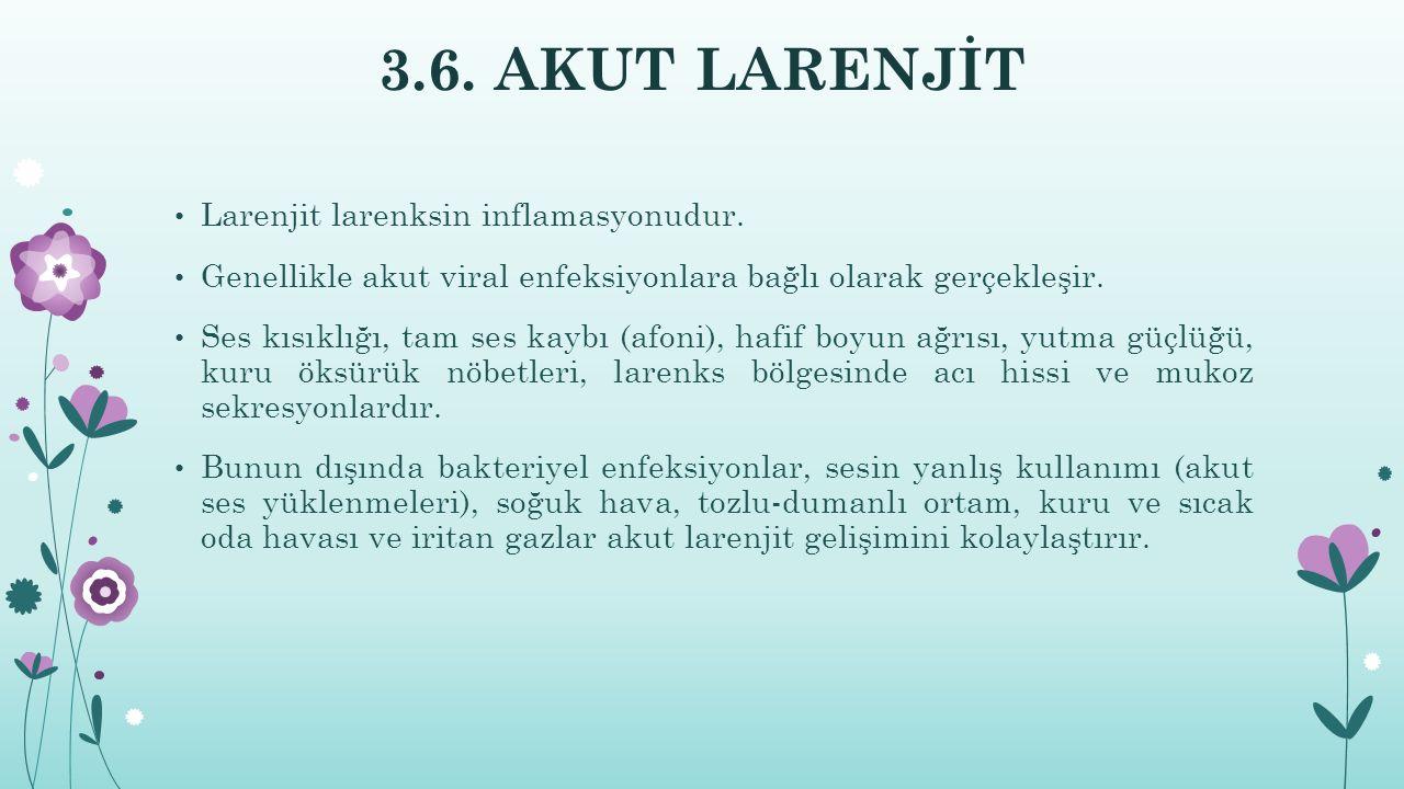 3.6. AKUT LARENJİT Larenjit larenksin inflamasyonudur.