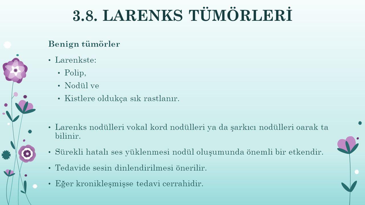 3.8. LARENKS TÜMÖRLERİ Benign tümörler Larenkste: Polip, Nodül ve
