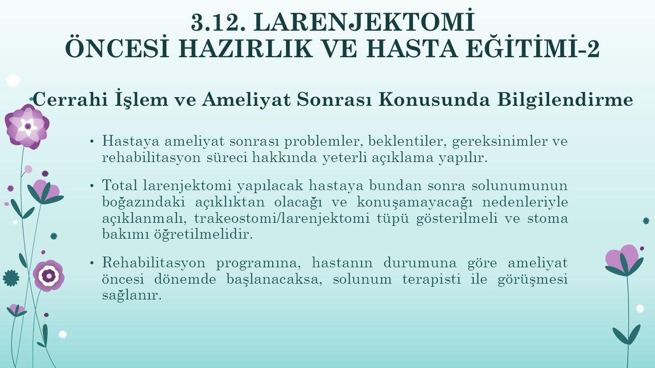 3.12. LARENJEKTOMİ ÖNCESİ HAZIRLIK VE HASTA EĞİTİMİ-2 Cerrahi İşlem ve Ameliyat Sonrası Konusunda Bilgilendirme