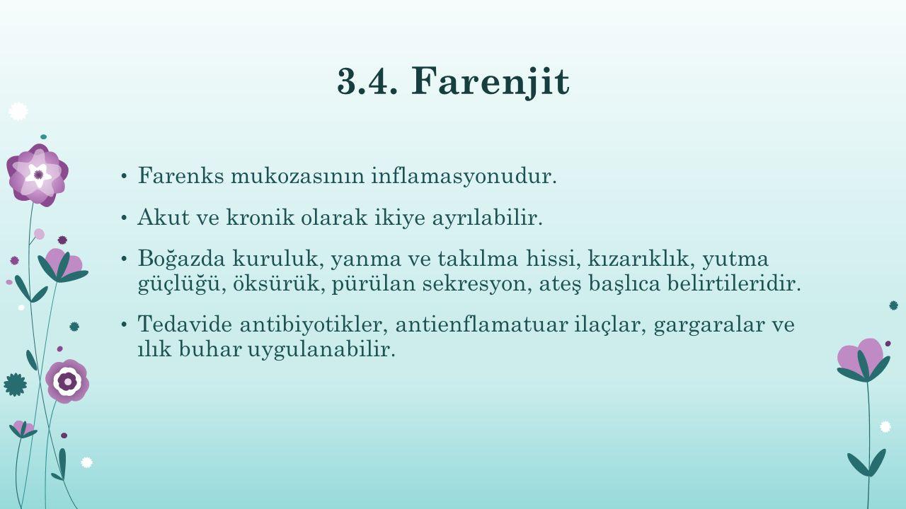 3.4. Farenjit Farenks mukozasının inflamasyonudur.