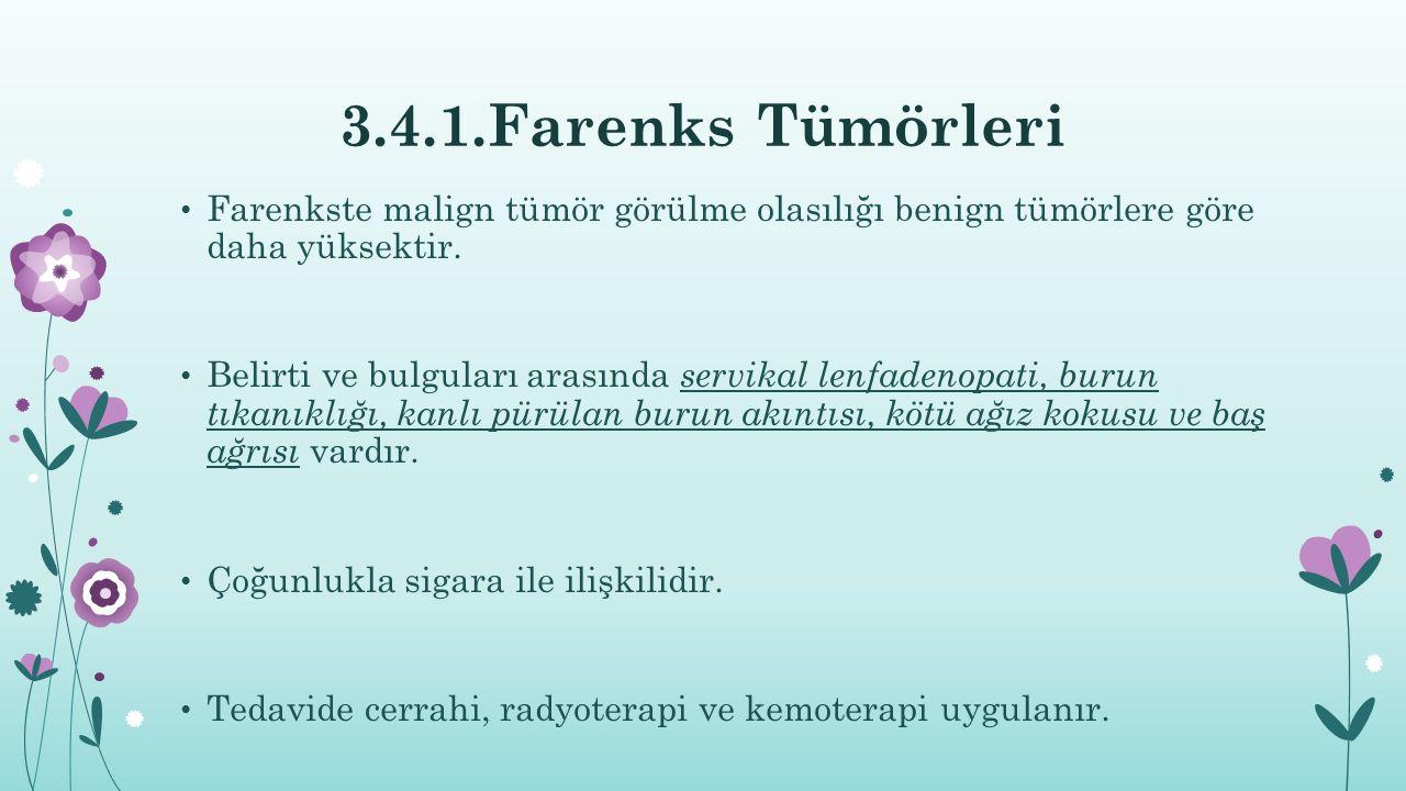 3.4.1.Farenks Tümörleri Farenkste malign tümör görülme olasılığı benign tümörlere göre daha yüksektir.