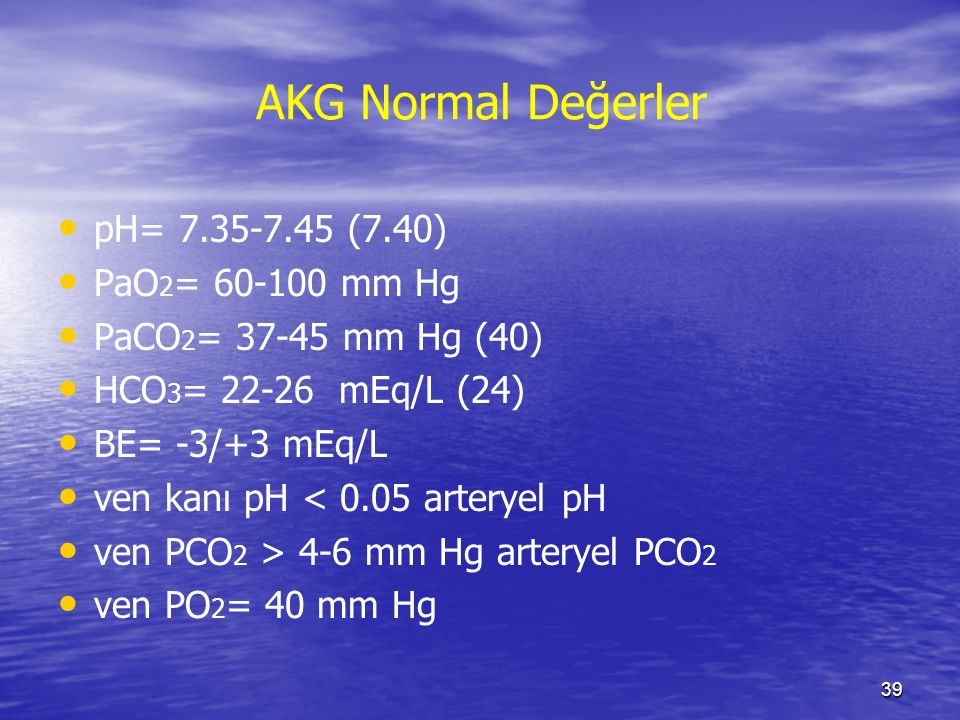 AKG Normal Değerler pH= 7.35-7.45 (7.40) PaO2= 60-100 mm Hg