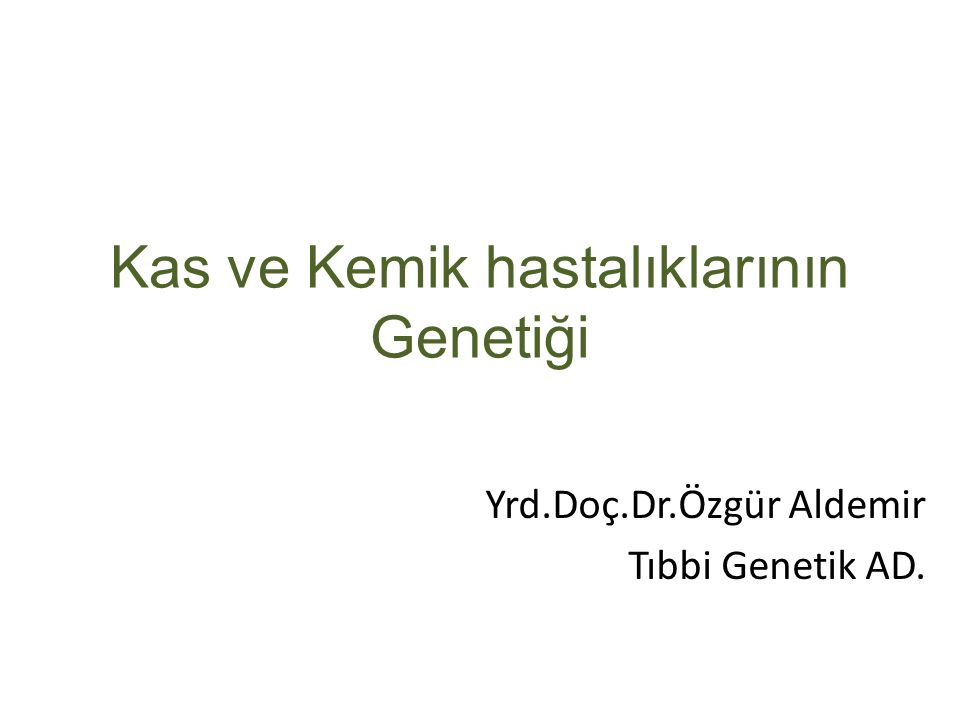 Kas ve Kemik hastalıklarının Genetiği