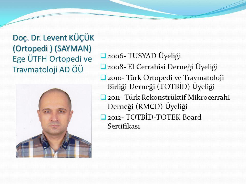 Doç. Dr. Levent KÜÇÜK (Ortopedi ) (SAYMAN) Ege ÜTFH Ortopedi ve Travmatoloji AD ÖÜ
