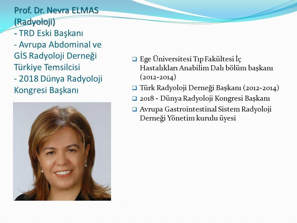 Prof. Dr. Nevra ELMAS (Radyoloji) - TRD Eski Başkanı - Avrupa Abdominal ve GİS Radyoloji Derneği Türkiye Temsilcisi - 2018 Dünya Radyoloji Kongresi Başkanı