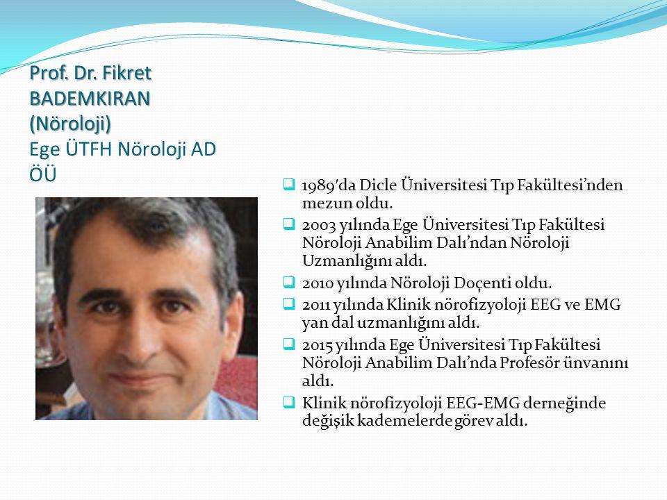 Prof. Dr. Fikret BADEMKIRAN (Nöroloji) Ege ÜTFH Nöroloji AD ÖÜ