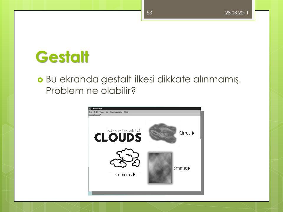 28.03.2011 Gestalt Bu ekranda gestalt ilkesi dikkate alınmamış. Problem ne olabilir