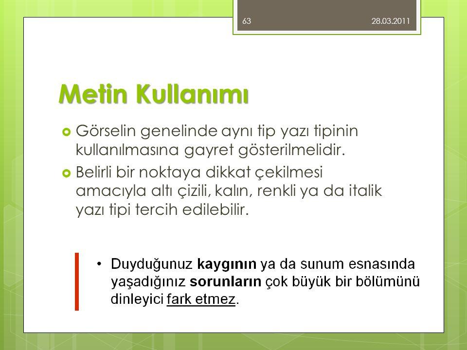 28.03.2011 Metin Kullanımı. Görselin genelinde aynı tip yazı tipinin kullanılmasına gayret gösterilmelidir.