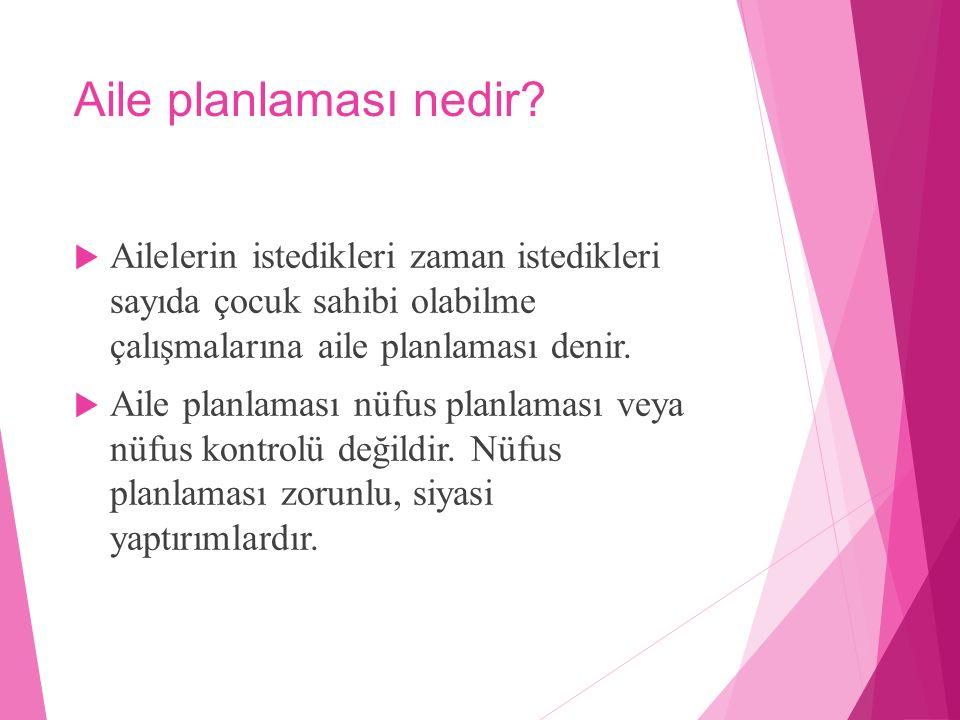 Aile planlaması nedir Ailelerin istedikleri zaman istedikleri sayıda çocuk sahibi olabilme çalışmalarına aile planlaması denir.