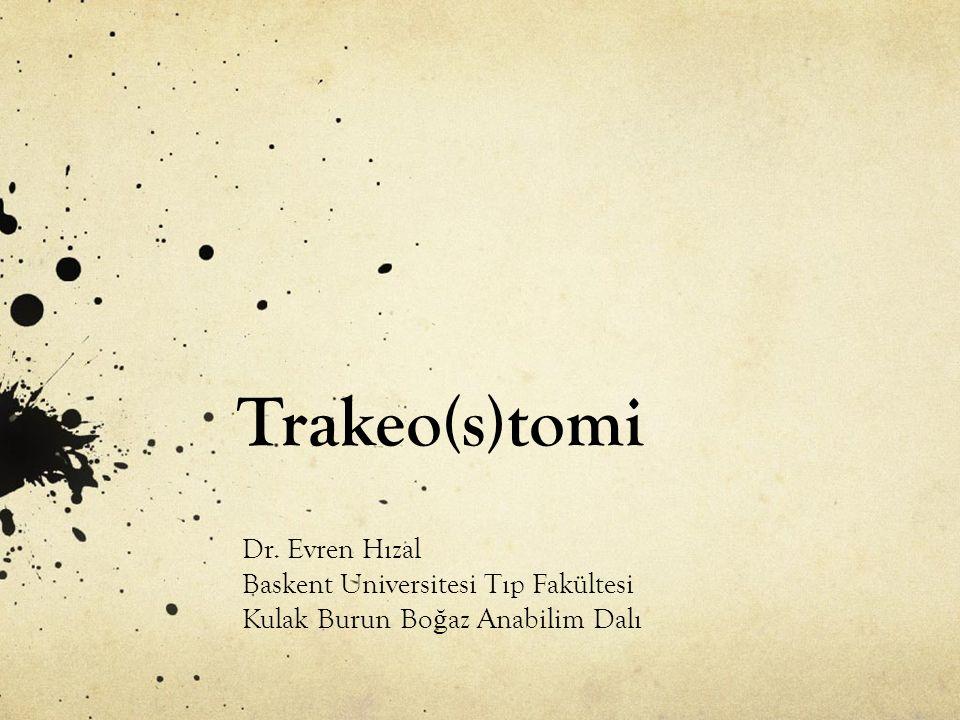 Trakeo(s)tomi Dr. Evren Hızal Baskent Universitesi Tıp Fakültesi