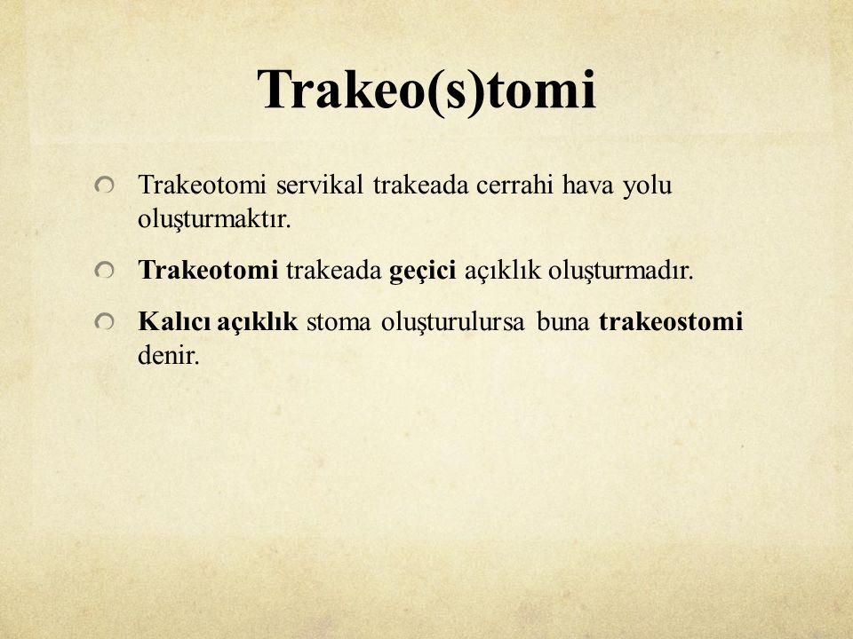 Trakeo(s)tomi Trakeotomi servikal trakeada cerrahi hava yolu oluşturmaktır. Trakeotomi trakeada geçici açıklık oluşturmadır.