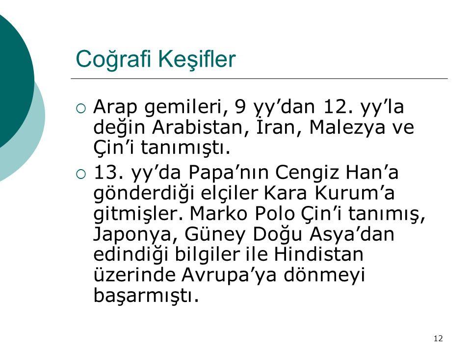 Coğrafi Keşifler Arap gemileri, 9 yy'dan 12. yy'la değin Arabistan, İran, Malezya ve Çin'i tanımıştı.