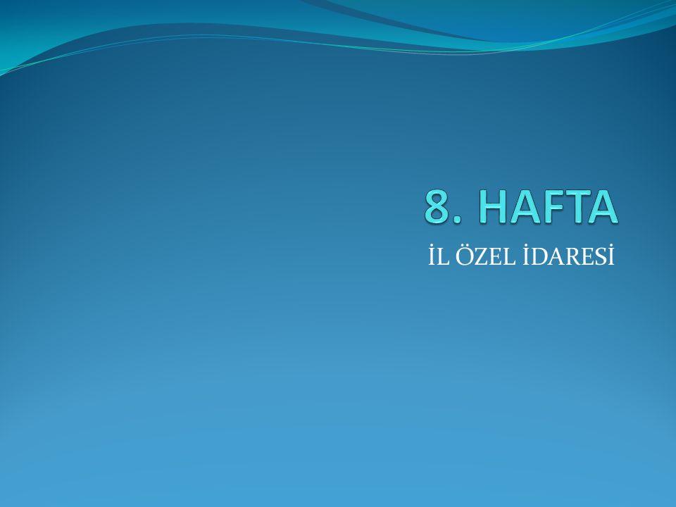 8. HAFTA İL ÖZEL İDARESİ
