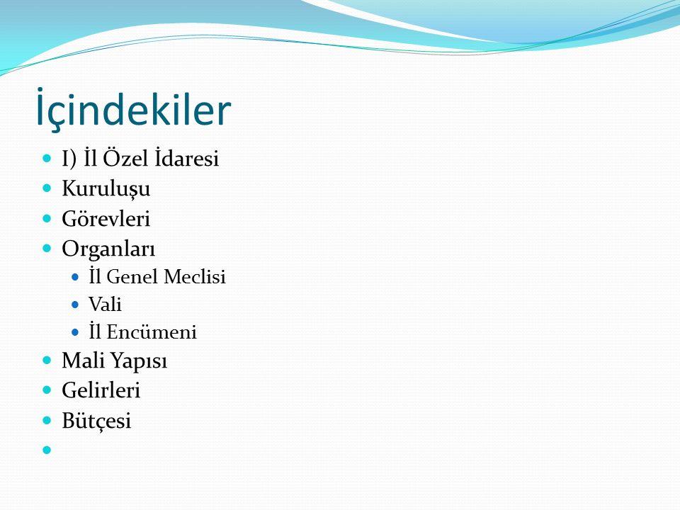 İçindekiler I) İl Özel İdaresi Kuruluşu Görevleri Organları