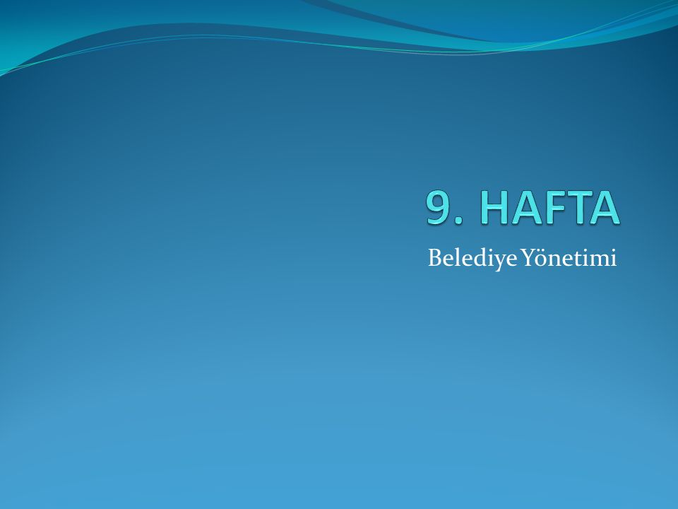 9. HAFTA Belediye Yönetimi