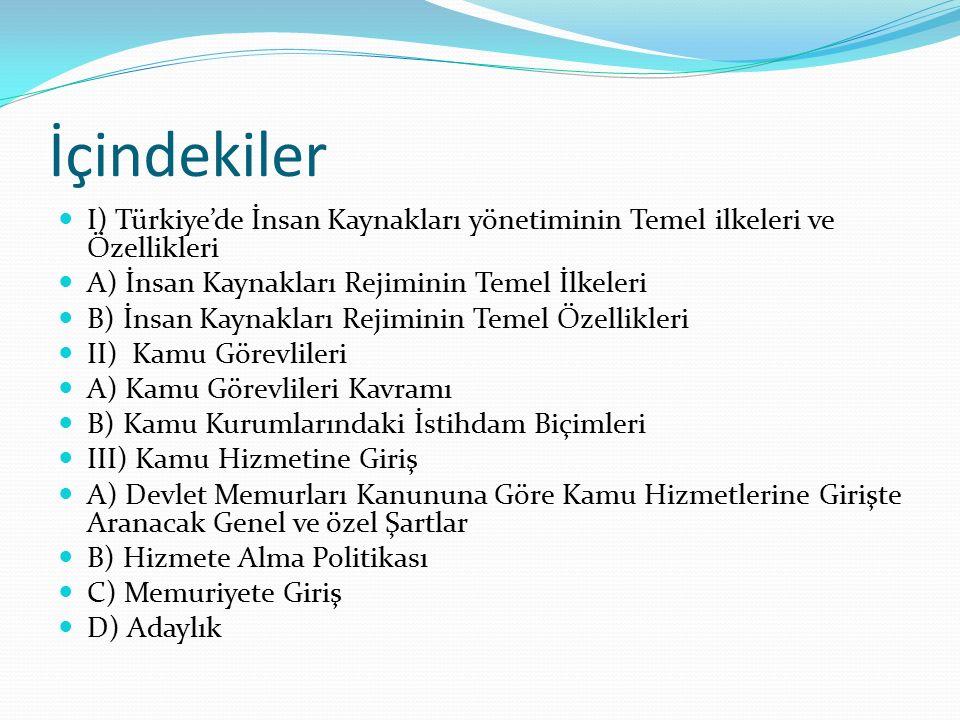 İçindekiler I) Türkiye'de İnsan Kaynakları yönetiminin Temel ilkeleri ve Özellikleri. A) İnsan Kaynakları Rejiminin Temel İlkeleri.