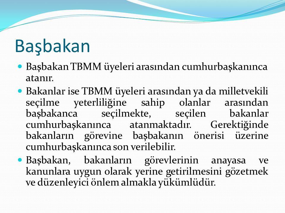 Başbakan Başbakan TBMM üyeleri arasından cumhurbaşkanınca atanır.