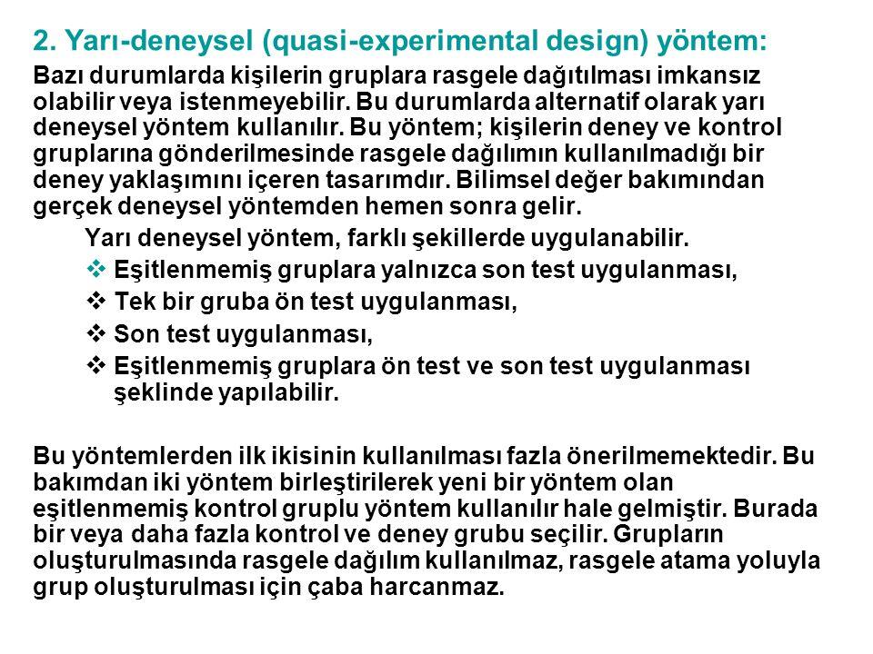 2. Yarı-deneysel (quasi-experimental design) yöntem: