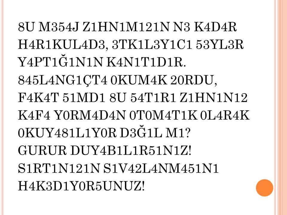 8U M354J Z1HN1M121N N3 K4D4R H4R1KUL4D3, 3TK1L3Y1C1 53YL3R Y4PT1Ğ1N1N K4N1T1D1R.