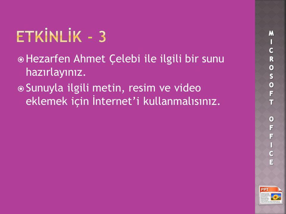 ETKİNLİK - 3 Hezarfen Ahmet Çelebi ile ilgili bir sunu hazırlayınız.