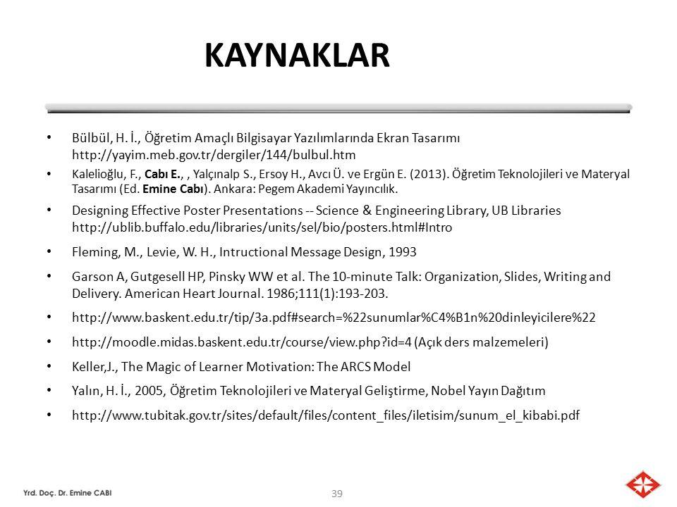 KAYNAKLAR Bülbül, H. İ., Öğretim Amaçlı Bilgisayar Yazılımlarında Ekran Tasarımı http://yayim.meb.gov.tr/dergiler/144/bulbul.htm.