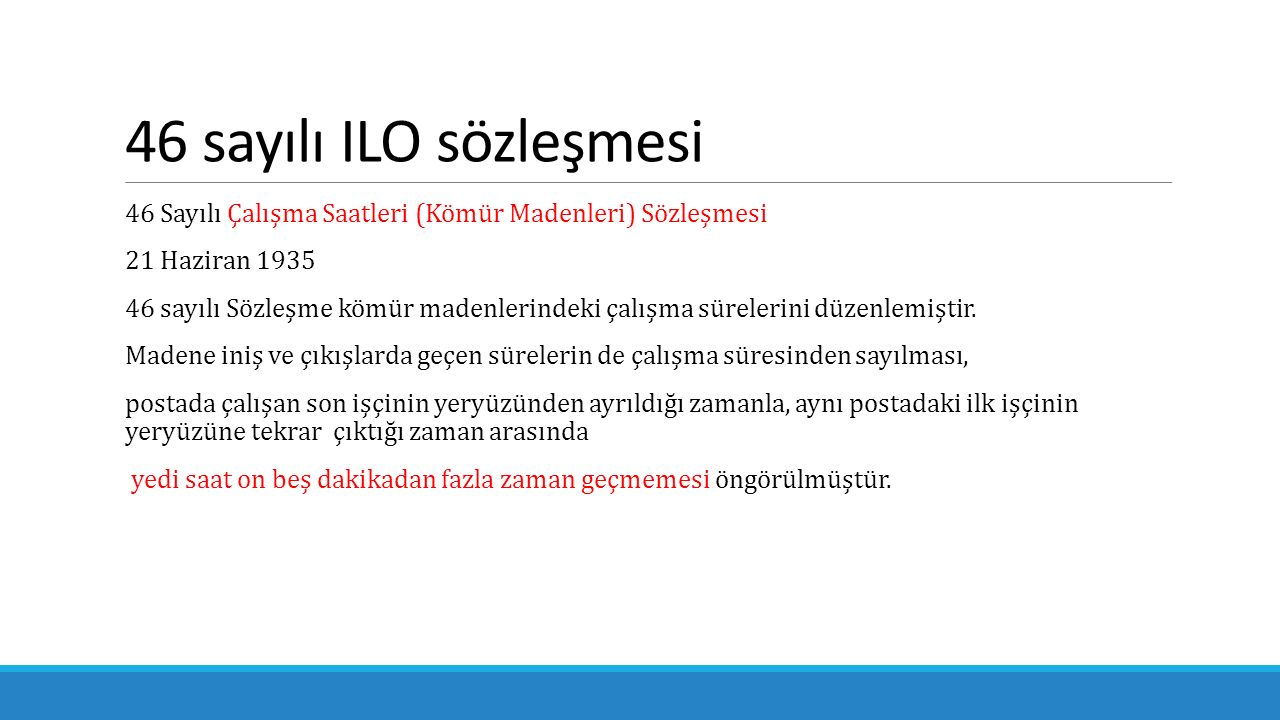 46 sayılı ILO sözleşmesi 46 Sayılı Çalışma Saatleri (Kömür Madenleri) Sözleşmesi. 21 Haziran 1935.