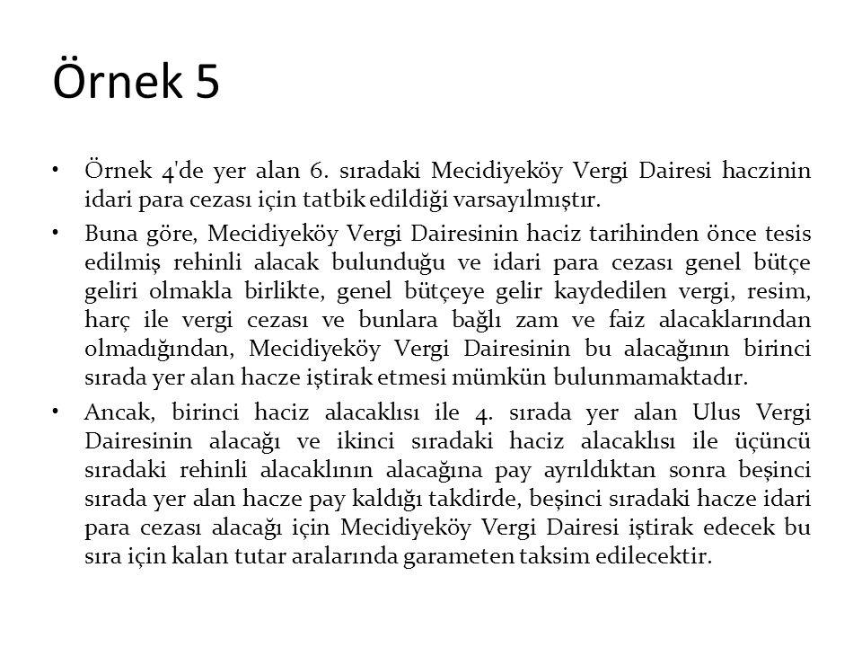 Örnek 5 Örnek 4 de yer alan 6. sıradaki Mecidiyeköy Vergi Dairesi haczinin idari para cezası için tatbik edildiği varsayılmıştır.