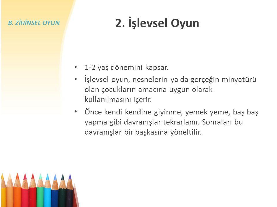 2. İşlevsel Oyun 1-2 yaş dönemini kapsar.