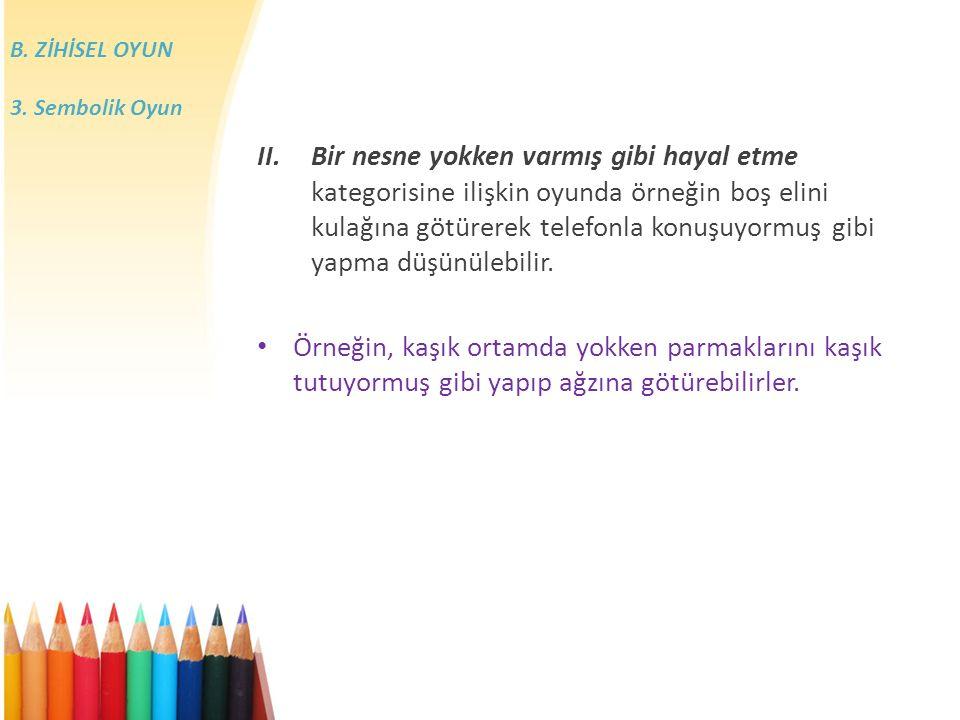 B. ZİHİSEL OYUN 3. Sembolik Oyun