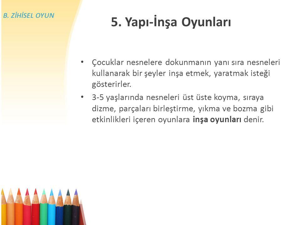 B. ZİHİSEL OYUN 5. Yapı-İnşa Oyunları.